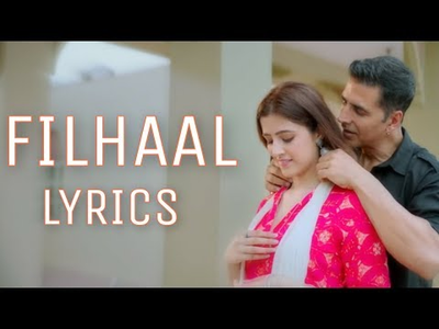 FILHAAL SONG LYRICS – B PRAAK, JAANI FT AKSHAY KUMAR, AMMY VIRK, NUPUR SANON