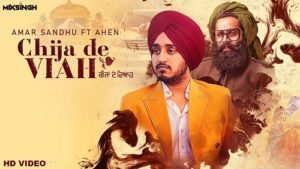 CHIJA DE VIAH LYRICS – Amar Sandhu ft Ahen