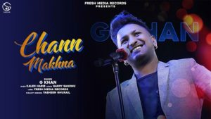 Chann Makhna Lyrics – G Khan Garry Sandhu