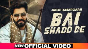 Bai Shadd De Lyrics – Jaggi Amargarh