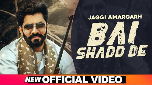 Bai Shadd De Lyrics - Jaggi Amargarh