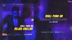 Mull Pyar Da Lyrics – Arjan Dhillon