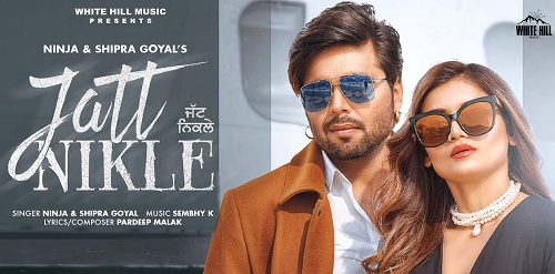 Jatt Nikle Lyrics – NINJA  ft. Shipra Goyal